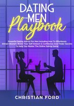 Title: Dating For Men Playbook: Powerful Dating Advice For Men Including How To Effortlessly Attract Women, Boost Your Self-Esteem & Confidence And Tinder Secrets To Help You Master Online Dating
