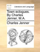 Town Eclogues. by Charles Jenner, M.a