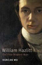 William Hazlitt: The First Modern Man