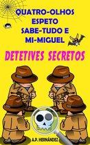 Quatro-Olhos, Espeto, Sabe-Tudo e Mi-Miguel: Detetives Secretos