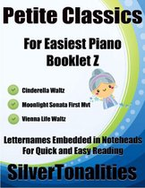 Petite Classics for Easiest Piano Booklet Z – Cinderella Waltz Moonlight Sonata First Mvt Vienna Life Waltz Letter Names Embedded In Noteheads for Quick and Easy Reading