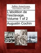 L'Abolition de L'Esclavage. Volume 1 of 2
