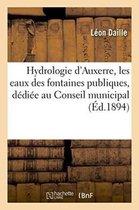 Hydrologie d'Auxerre, Les Eaux Des Fontaines Publiques, Dediee Au Conseil Municipal