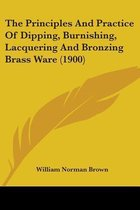 The Principles and Practice of Dipping, Burnishing, Lacquering and Bronzing Brass Ware (1900)