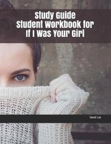 Study Guide Student Workbook for If I Was Your Girl