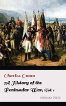 A History of the Peninsular War Volume I