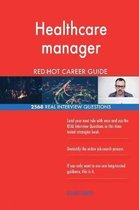 Healthcare Manager Red-Hot Career Guide; 2568 Real Interview Questions