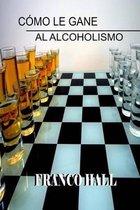 C mo Le Gane Al Alcoholismo