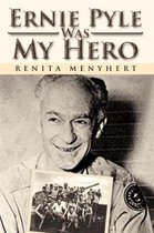 Ernie Pyle Was My Hero