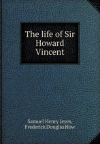 The Life of Sir Howard Vincent