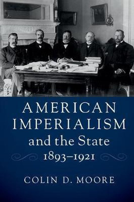 American Imperialism and the State, 1893-1921