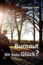Burnout Im Baby-Gl ck?