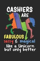 Cashiers Are Fabulous Sassy & Magical Like a Unicorn But Only Better