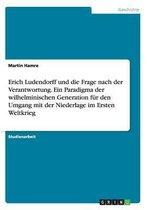 Boek cover Erich Ludendorff und die Frage nach der Verantwortung. Ein Paradigma der wilhelminischen Generation fur den Umgang mit der Niederlage im Ersten Weltkrieg van Martin Hamre