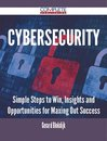 Cybersecurity - Simple Steps to Win, Insights and Opportunities for Maxing Out Success
