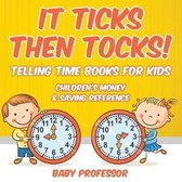 It Ticks Then Tocks! - Telling Time Books For Kids