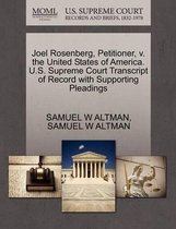 Joel Rosenberg, Petitioner, V. the United States of America. U.S. Supreme Court Transcript of Record with Supporting Pleadings