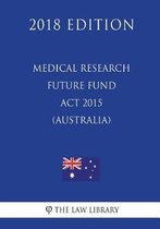 Medical Research Future Fund ACT 2015 (Australia) (2018 Edition)