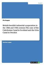 British-Swedish industrial cooperation in the 18th and 19th century. The case of the Caledonian Canal in Scotland and the Goeta Canal in Sweden