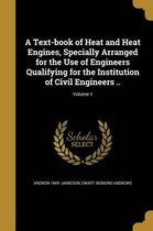 A Text-Book of Heat and Heat Engines, Specially Arranged for the Use of Engineers Qualifying for the Institution of Civil Engineers ..; Volume 1