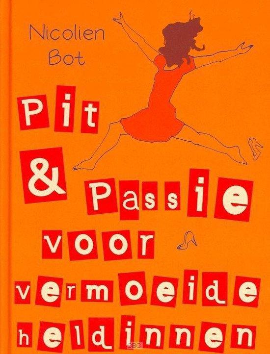 Pit en passie voor vermoeide heldinnen - Nicolien Bot pdf epub