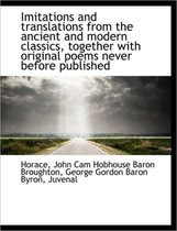 Imitations and Translations from the Ancient and Modern Classics, Together with Original Poems Never