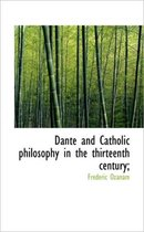 Dante and Catholic Philosophy in the Thirteenth Century;