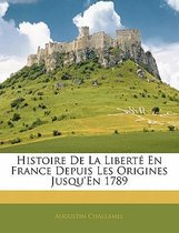 Histoire de La Liberte En France Depuis Les Origines Jusqu'en 1789