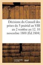 D cisions Du Conseil Des Prises Du 3 Prairial an VIII Au 2 Vent se an 12. 10 Novembre 1800