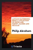Autumn Gatherings, Being a Collection of Prose and Poetry, Sacred and Secular