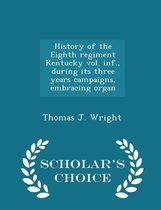 History of the Eighth Regiment Kentucky Vol. INF., During Its Three Years Campaigns, Embracing Organ - Scholar's Choice Edition