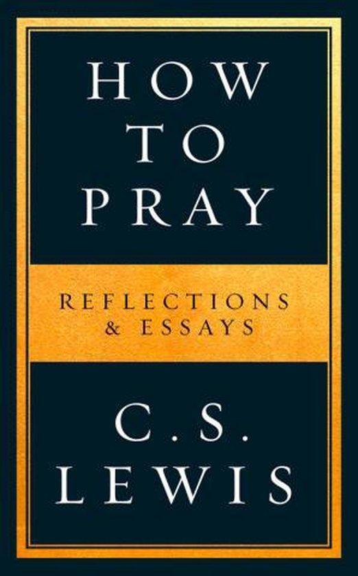 Lewis, How to pray - C.S. Lewis   Fthsonline.com