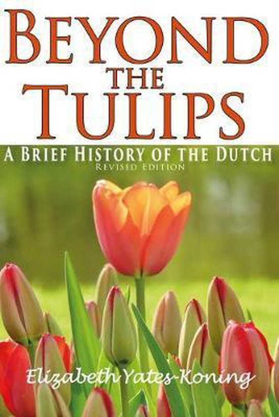 Beyond the Tulips. A Brief History of the Dutch