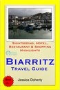 Biarritz & French Basque (France) Travel Guide - Sightseeing, Hotel, Restaurant & Shopping Highlights (Illustrated)