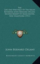 The Life and Writings of the Right Reverend John Bernard Delany, Second Bishop of Manchester, New Hampshire (1911)