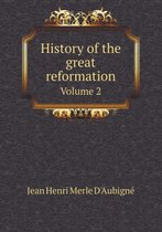 History of the Great Reformation Volume 2