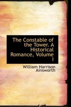 The Constable of the Tower. a Historical Romance, Volume I