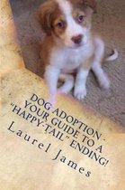 Dog Adoption - Your Guide to a Tail-Wagging Happy Ending!
