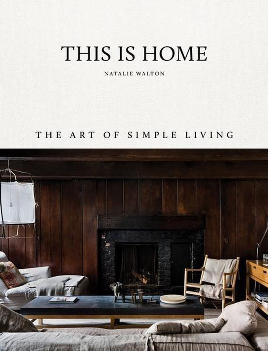This Is Home : The Art of Simple Living - Natalie Walton
