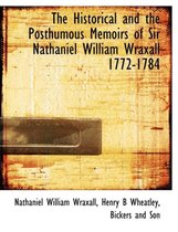 The Historical and the Posthumous Memoirs of Sir Nathaniel William Wraxall 1772-1784