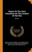 Report on the Joint Committee on the Conduct of the War; Volume 1