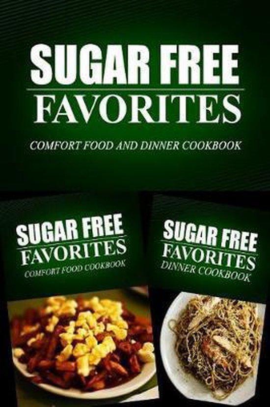 Sugar Free Favorites - Comfort Food and Dinner Cookbook