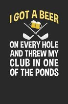 I Got A Beer On Every Hole And Threw My Club In One Of The Ponds