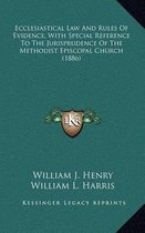 Ecclesiastical Law and Rules of Evidence, with Special Reference to the Jurisprudence of the Methodist Episcopal Church (1886)