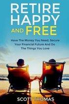Retire Happy and Free