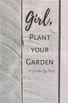 Girl, Plant Your Garden