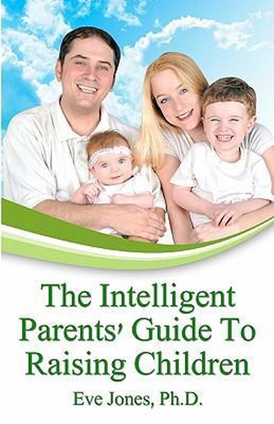 The Intelligent Parent's Guide to Raising Children