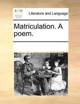 Matriculation. a Poem