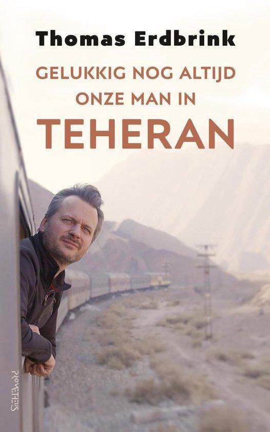 Gelukkig nog altijd onze man in Teheran - Thomas Erdbrink |