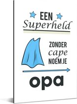 Mooi cadeau voor opa - Een superheld zonder cape noem je opa Aluminium 40x60 cm
